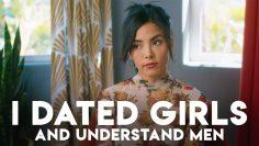 Dating women made me understand men