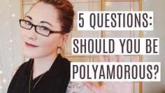 Should You Be Polyamorous? 5 Questions to Ask…